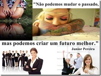 Não podemos mudar o passado, mas podemos criar um futuro melhor. Junior Pereira