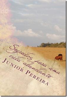 """Baixe grátis o livro de Auto Ajuda e Motivação """"Segredos para uma vida abundante"""" de Júnior Pereira, Auto ajuda e motivação."""