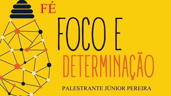 Fé, foco e determinação. Palestrante Júnior Pereira, auto ajuda e motivação.
