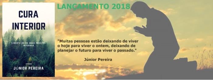 CURA INTERIOR - Liberte-se de suas prisões internas. Júnior Pereira.,